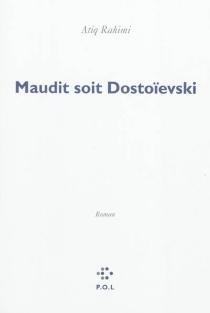 Maudit soit Dostoïevski - AtiqRahimi