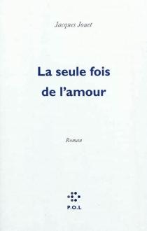 La seule fois de l'amour - JacquesJouet