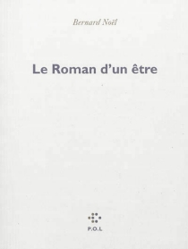 Le roman d'un être - BernardNoël