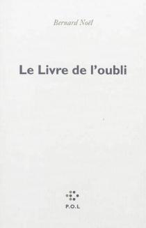 Le livre de l'oubli - BernardNoël