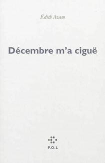 Décembre m'a ciguë - ÉdithAzam