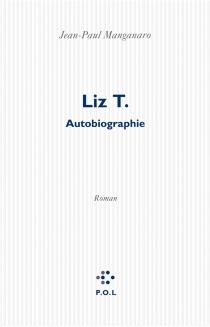 Liz T. : autobiographie - Jean-PaulManganaro
