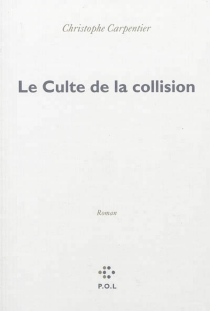 Le culte de la collision - Christophe Carpentier