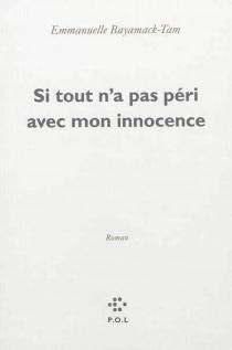 Si tout n'a pas péri avec mon innocence - EmmanuelleBayamack-Tam