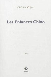 Les enfances Chino - ChristianPrigent