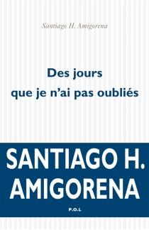 Des jours que je n'ai pas oubliés - Santiago HoracioAmigorena