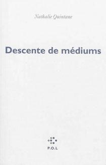 Descente de médiums - NathalieQuintane