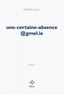 une-certaine-absence@gmel.ie - ClaudeLucas