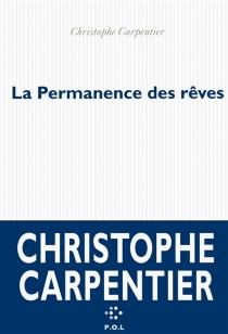 La permanence des rêves - ChristopheCarpentier