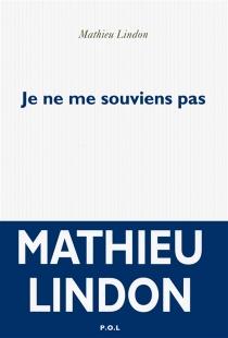 Je ne me souviens pas - MathieuLindon