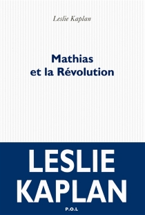 Mathias et la Révolution - LeslieKaplan