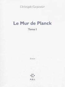 Le mur de Planck - ChristopheCarpentier