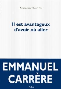 Il est avantageux d'avoir où aller - EmmanuelCarrère