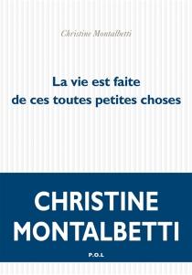 La vie est faite de ces toutes petites choses - ChristineMontalbetti
