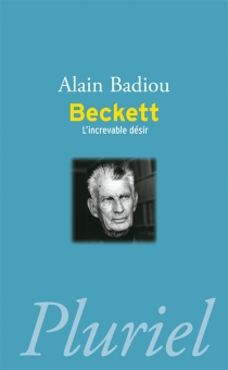 Beckett : l'increvable désir - Alain Badiou
