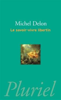 Le savoir-vivre libertin - MichelDelon