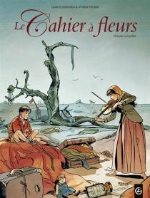 Le cahier à fleurs : histoire complète - LaurentGalandon