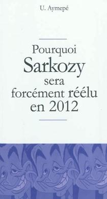 Pourquoi Sarkozy sera forcément réélu en 2012 - U. Aymepé