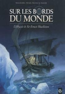 Sur les bords du monde : l'odyssée de Sir Ernest Shakleton - Jean-FrançoisHenry