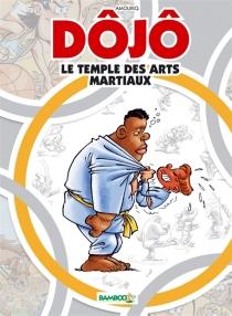 Dôjô, le temple des arts martiaux - AndréAmouriq