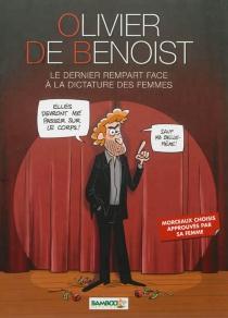 Olivier de Benoist : le dernier rempart face à la dictature des femmes - Olivier deBenoist