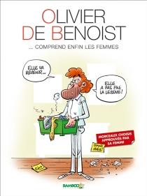 Olivier de Benoist... comprend enfin les femmes - Olivier deBenoist