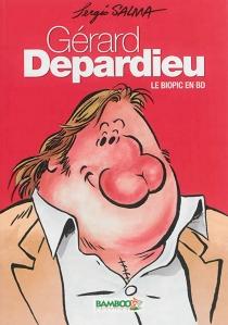 Gérard Depardieu : le biopic en BD - SergioSalma