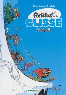 Les fondus de la glisse : l'intégrale - ChristopheCazenove