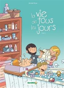 La vie de tous les jours - MickaëlRoux