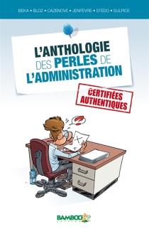 L'anthologie des perles de l'administration : certifiées authentiques -