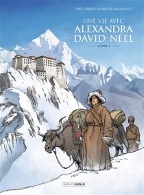 Une vie avec Alexandra David-Néel - MathieuBlanchot