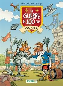 La guerre de 100 Ans : 1337-1453 - ChristopheCazenove