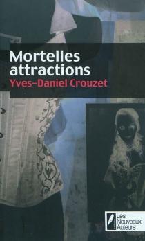 Mortelles attractions : nouvelles, thriller - Yves-DanielCrouzet