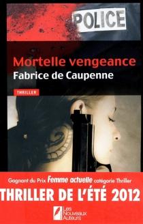 Mortelle vengeance - Fabrice deCaupenne