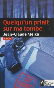 Quelqu'un priait sur ma tombe - Jean-ClaudeMelka