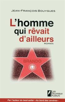 L'homme qui rêvait d'ailleurs - Jean-FrançoisBouygues