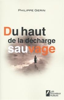 Du haut de la décharge sauvage - PhilippeGerin