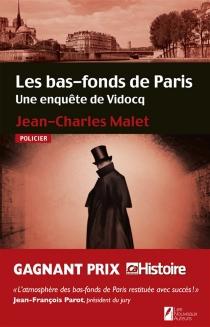Les bas-fonds de Paris : une enquête de Vidocq - Jean-CharlesMalet