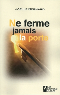 Ne ferme jamais la porte - JoëlleBernard