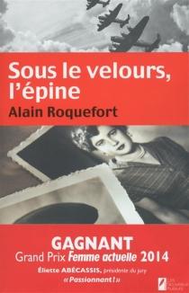Sous le velours, l'épine - AlainRoquefort