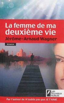 La femme de ma deuxième vie - Jérôme ArnaudWagner