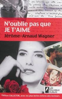 N'oublie pas que je t'aime : histoire vraie - Jérôme ArnaudWagner