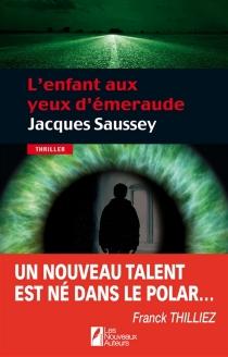 L'enfant aux yeux d'émeraude : thriller - JacquesSaussey
