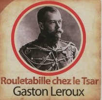Rouletabille chez le tsar - GastonLeroux