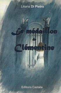 Le médaillon de Clémentine - LilianaDi Pietro