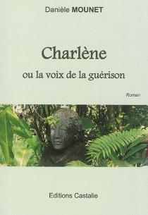 Charlène ou La voix de la guérison - DanièleMounet