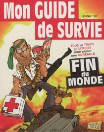 Mon guide de survie : spécial fin du monde - JérômeEho