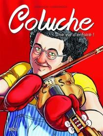 Coluche : une vie d'enfoiré ! - FrançoisDimberton