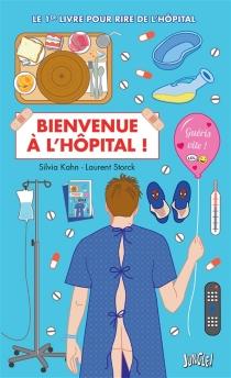 Bienvenue à l'hôpital : le 1er livre pour rire de l'hôpital - SilviaKahn
