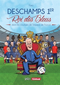 Deschamps 1er, roi des Bleus : dans les coulisses de l'équipe de France - Faro